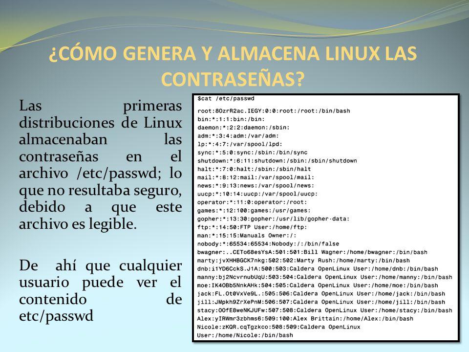 ¿CÓMO GENERA Y ALMACENA LINUX LAS CONTRASEÑAS? Las primeras distribuciones de Linux almacenaban las contraseñas en el archivo /etc/passwd; lo que no r
