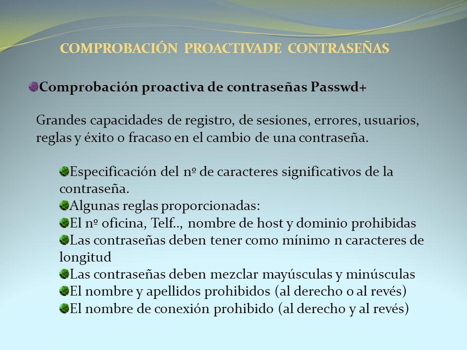 Comprobación proactiva de contraseñas Passwd+ Grandes capacidades de registro, de sesiones, errores, usuarios, reglas y éxito o fracaso en el cambio d