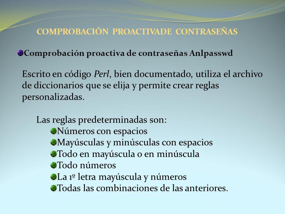 Comprobación proactiva de contraseñas Anlpasswd Escrito en código Perl, bien documentado, utiliza el archivo de diccionarios que se elija y permite cr