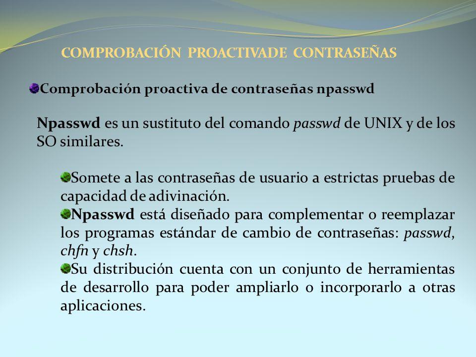 Comprobación proactiva de contraseñas npasswd Npasswd es un sustituto del comando passwd de UNIX y de los SO similares. Somete a las contraseñas de us