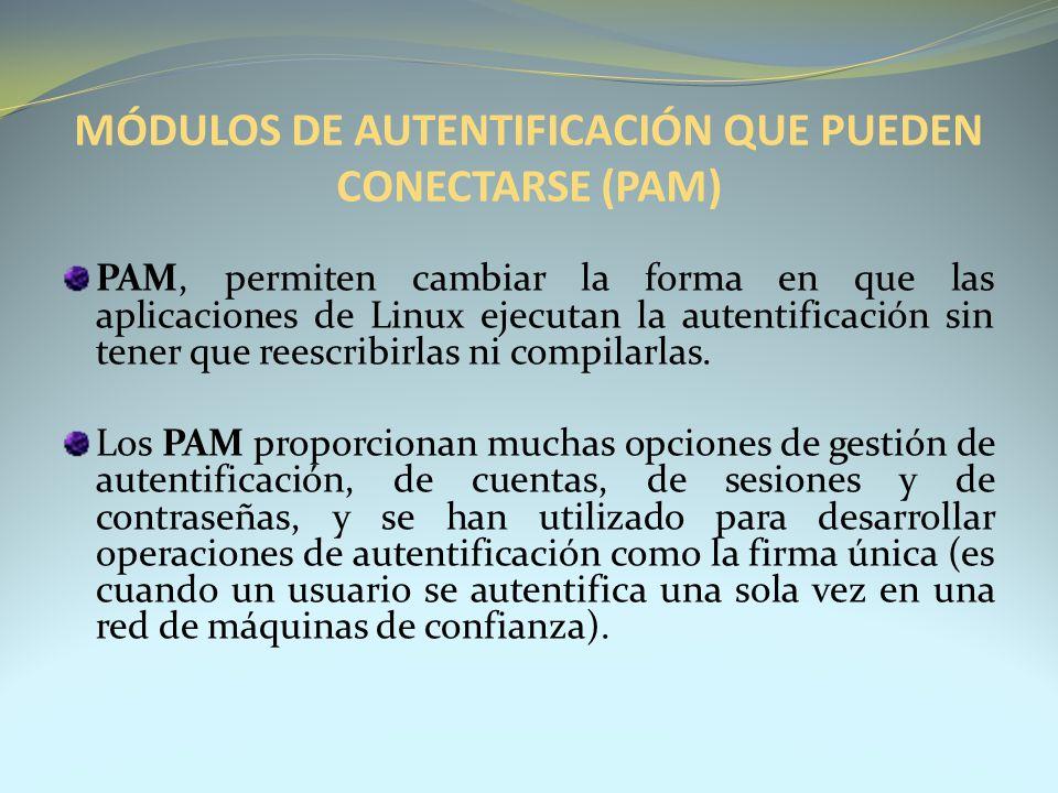 MÓDULOS DE AUTENTIFICACIÓN QUE PUEDEN CONECTARSE (PAM) PAM, permiten cambiar la forma en que las aplicaciones de Linux ejecutan la autentificación sin
