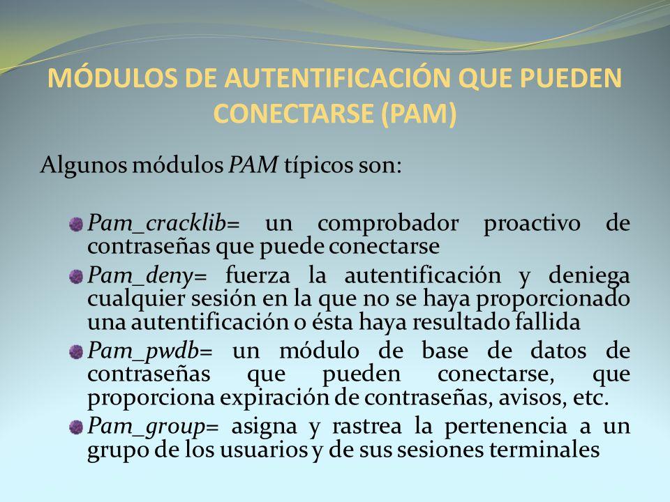 Algunos módulos PAM típicos son: Pam_cracklib= un comprobador proactivo de contraseñas que puede conectarse Pam_deny= fuerza la autentificación y deni