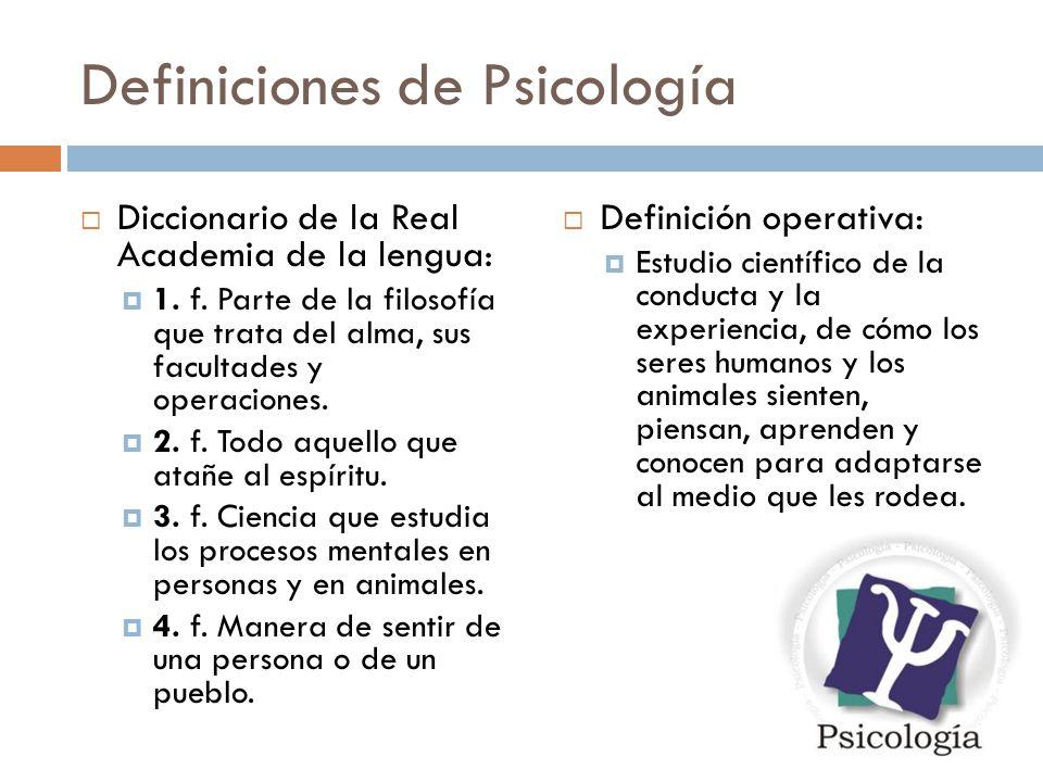 Definiciones de Psicología Diccionario de la Real Academia de la lengua: 1.