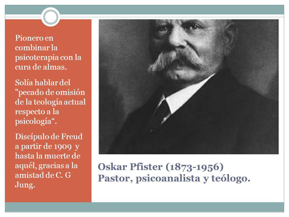 Oskar Pfister (1873-1956) Pastor, psicoanalista y teólogo.