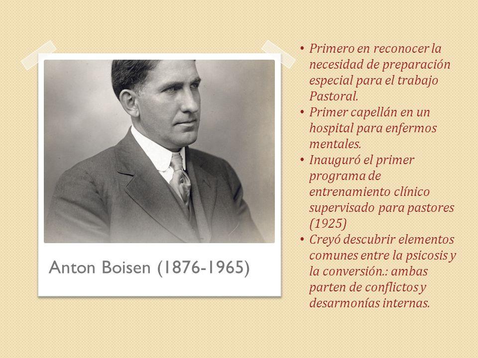 Anton Boisen (1876-1965) Primero en reconocer la necesidad de preparación especial para el trabajo Pastoral.