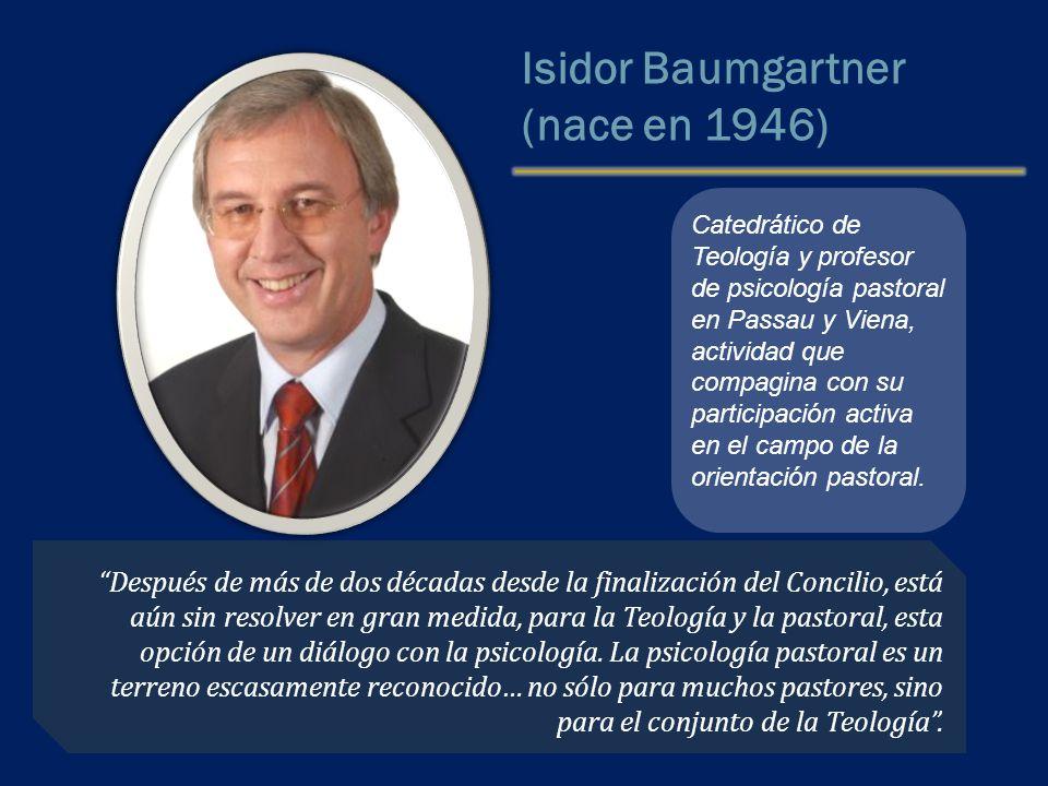 Isidor Baumgartner (nace en 1946) Catedrático de Teología y profesor de psicología pastoral en Passau y Viena, actividad que compagina con su participación activa en el campo de la orientación pastoral.