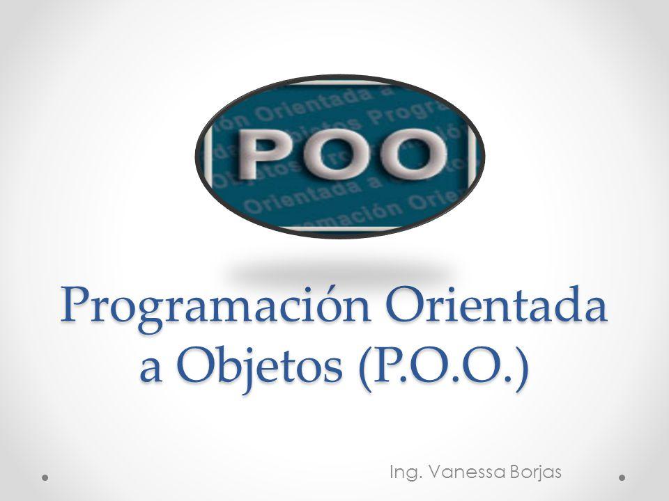 Programación Orientada a Objetos (P.O.O.) Ing. Vanessa Borjas