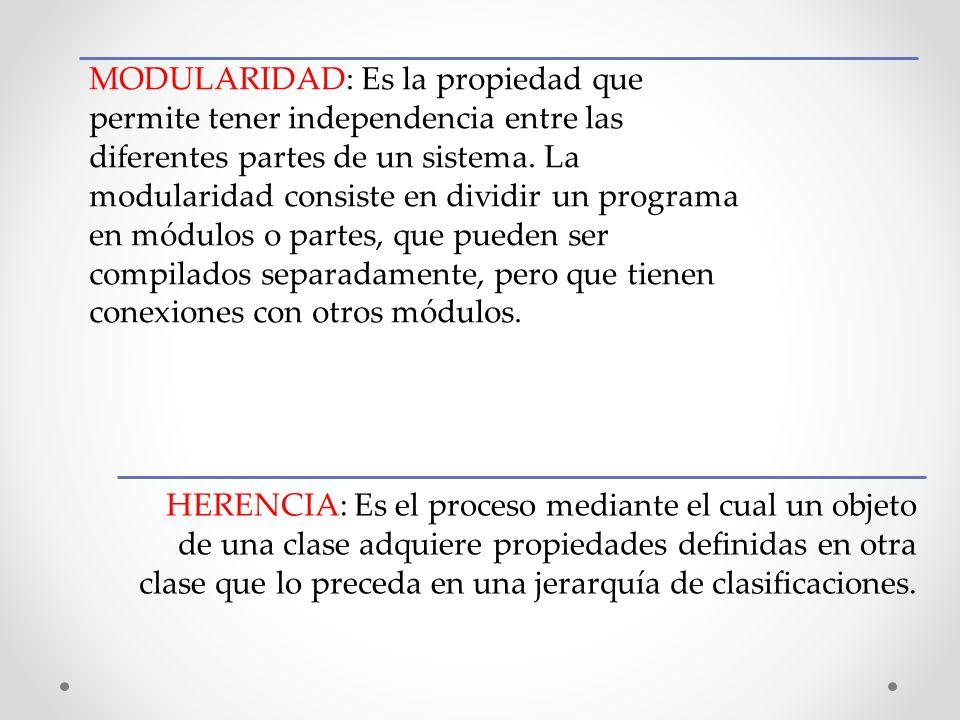 MODULARIDAD: Es la propiedad que permite tener independencia entre las diferentes partes de un sistema. La modularidad consiste en dividir un programa