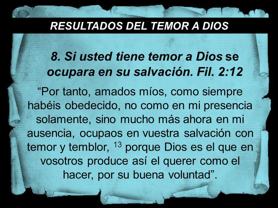 RESULTADOS DEL TEMOR A DIOS Por tanto, amados míos, como siempre habéis obedecido, no como en mi presencia solamente, sino mucho más ahora en mi ausen