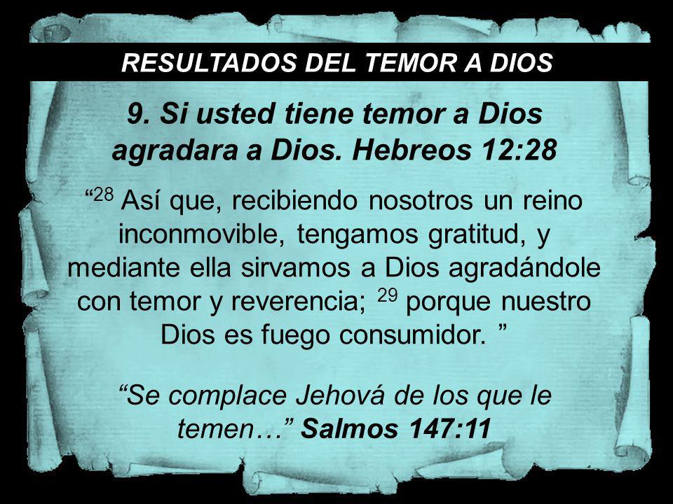 RESULTADOS DEL TEMOR A DIOS 28 Así que, recibiendo nosotros un reino inconmovible, tengamos gratitud, y mediante ella sirvamos a Dios agradándole con