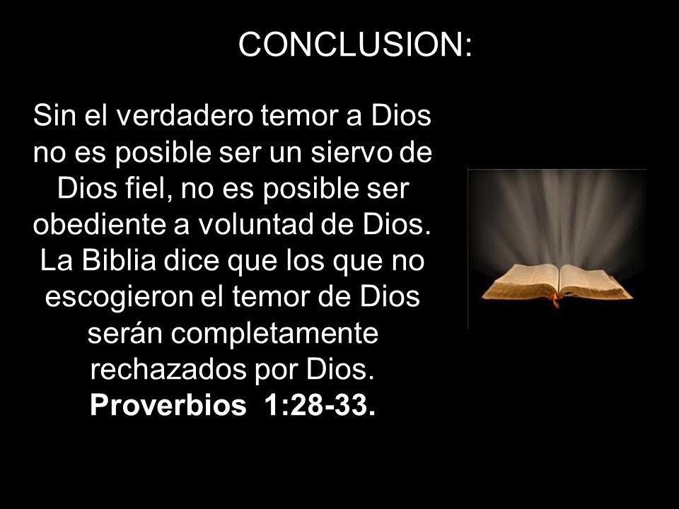 Sin el verdadero temor a Dios no es posible ser un siervo de Dios fiel, no es posible ser obediente a voluntad de Dios. La Biblia dice que los que no