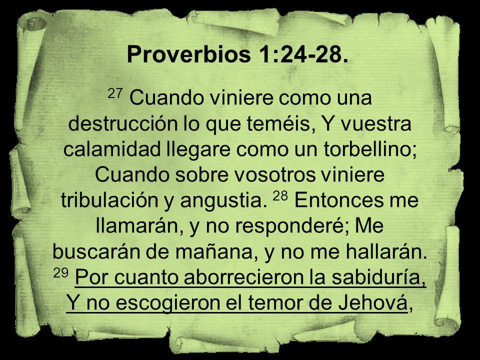 27 Cuando viniere como una destrucción lo que teméis, Y vuestra calamidad llegare como un torbellino; Cuando sobre vosotros viniere tribulación y angu