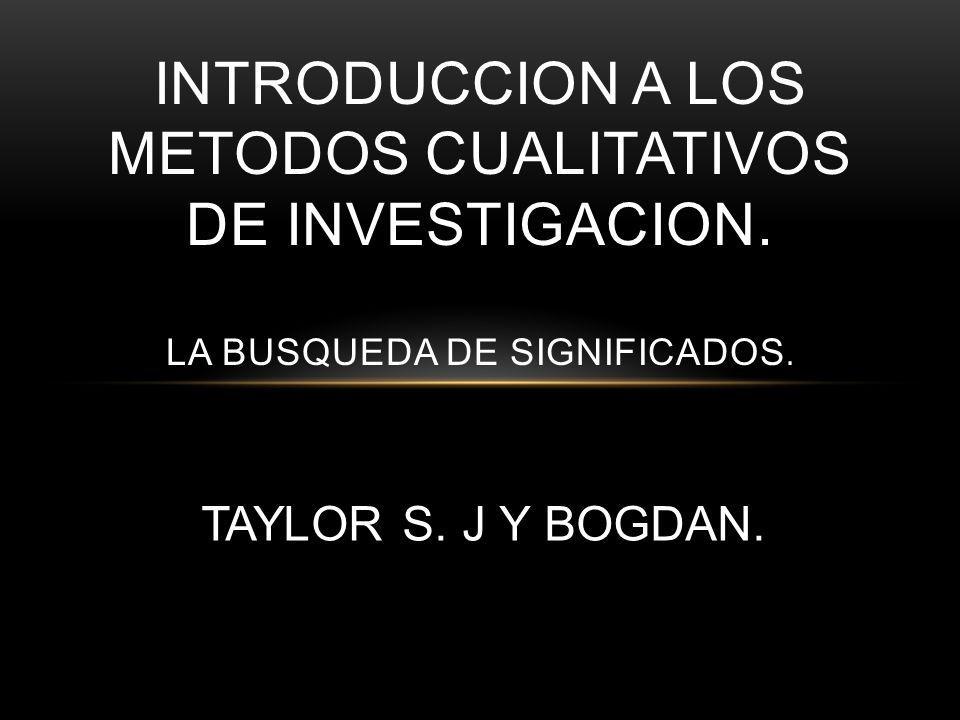 TAYLOR S. J Y BOGDAN. INTRODUCCION A LOS METODOS CUALITATIVOS DE INVESTIGACION. LA BUSQUEDA DE SIGNIFICADOS.
