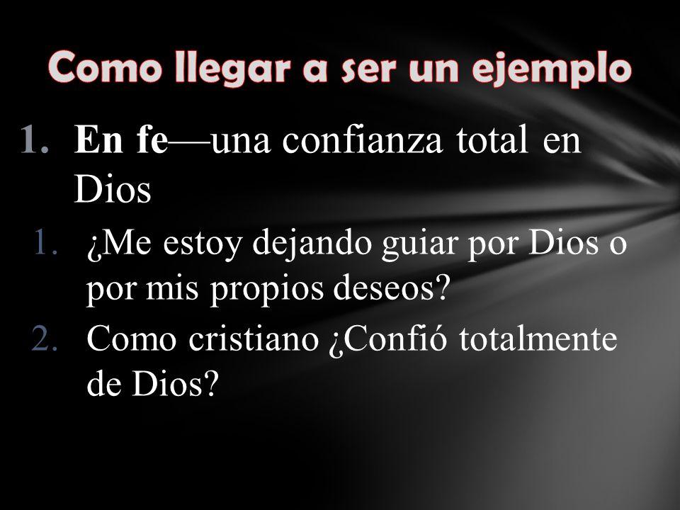 1.En feuna confianza total en Dios 1.¿Me estoy dejando guiar por Dios o por mis propios deseos.