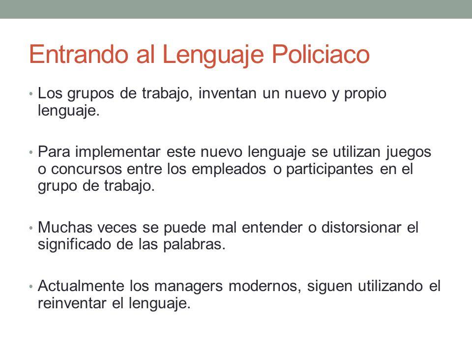 Entrando al Lenguaje Policiaco Los grupos de trabajo, inventan un nuevo y propio lenguaje. Para implementar este nuevo lenguaje se utilizan juegos o c