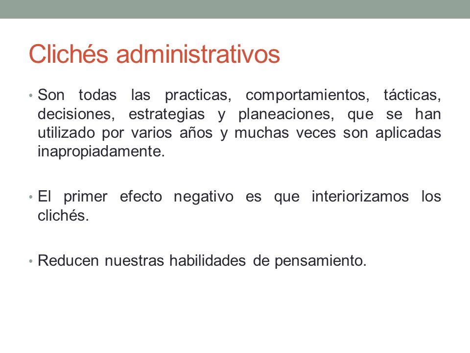Clichés administrativos Son todas las practicas, comportamientos, tácticas, decisiones, estrategias y planeaciones, que se han utilizado por varios años y muchas veces son aplicadas inapropiadamente.