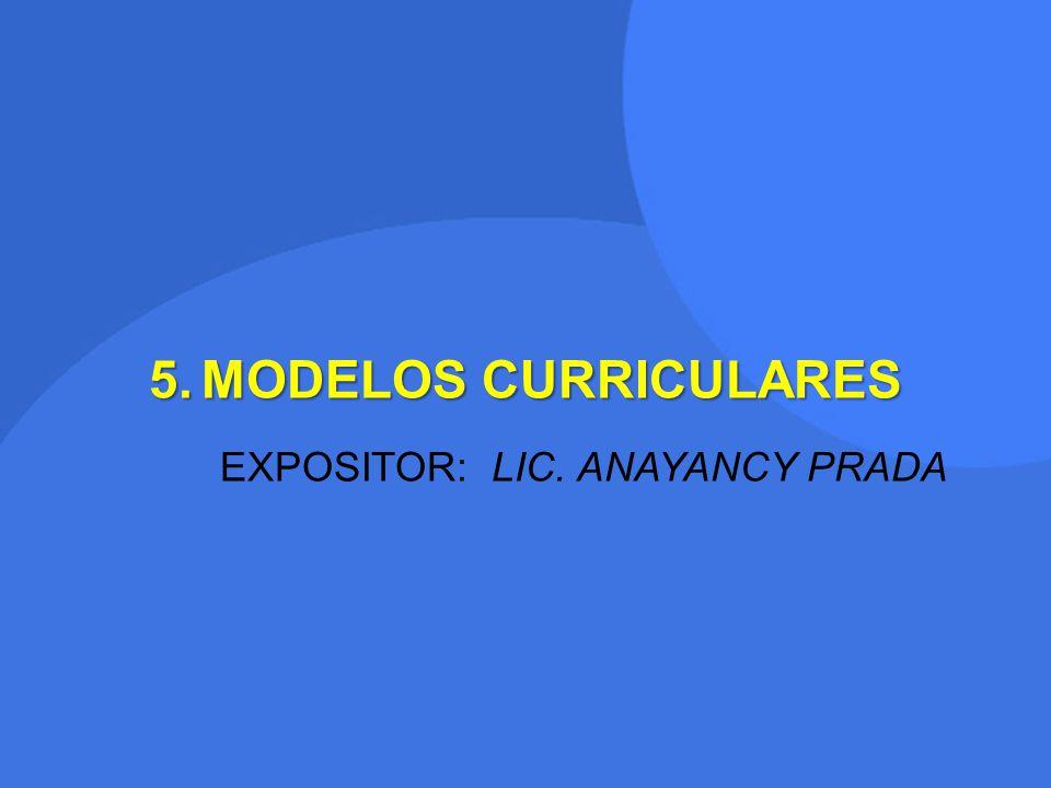5.MODELOS CURRICULARES EXPOSITOR: LIC. ANAYANCY PRADA