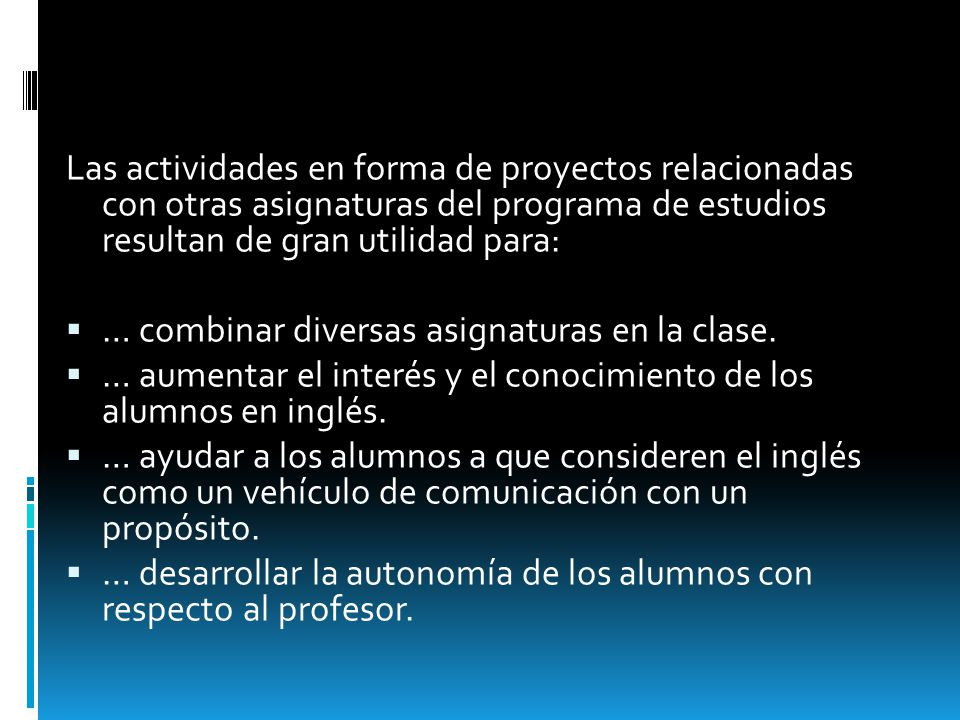 Las actividades en forma de proyectos relacionadas con otras asignaturas del programa de estudios resultan de gran utilidad para: … combinar diversas