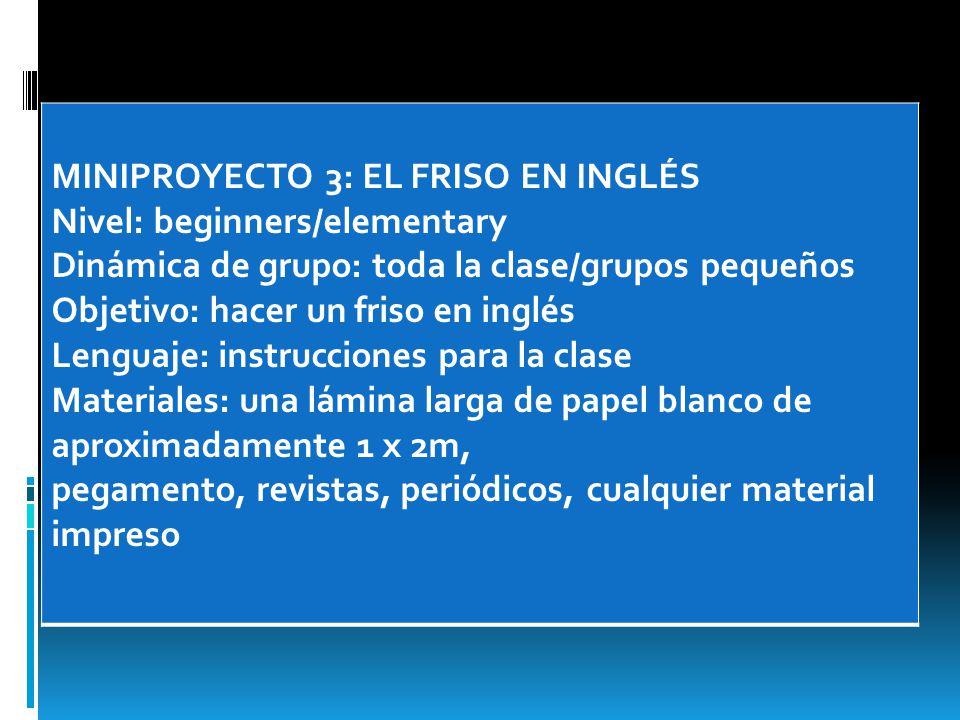 MINIPROYECTO 3: EL FRISO EN INGLÉS Nivel: beginners/elementary Dinámica de grupo: toda la clase/grupos pequeños Objetivo: hacer un friso en inglés Len