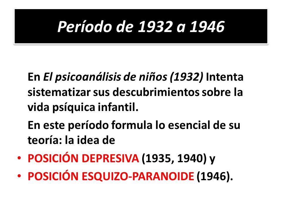 Período de 1932 a 1946 En El psicoanálisis de niños (1932) Intenta sistematizar sus descubrimientos sobre la vida psíquica infantil. En este período f