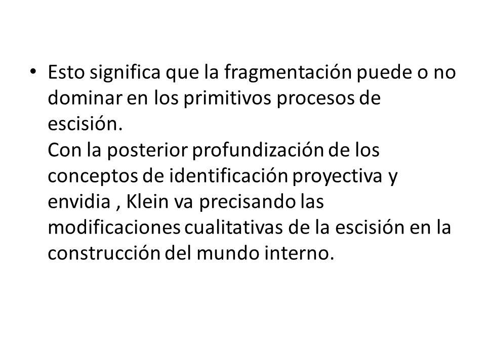 Esto significa que la fragmentación puede o no dominar en los primitivos procesos de escisión. Con la posterior profundización de los conceptos de ide