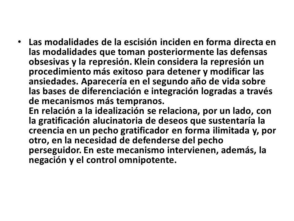 Las modalidades de la escisión inciden en forma directa en las modalidades que toman posteriormente las defensas obsesivas y la represión. Klein consi