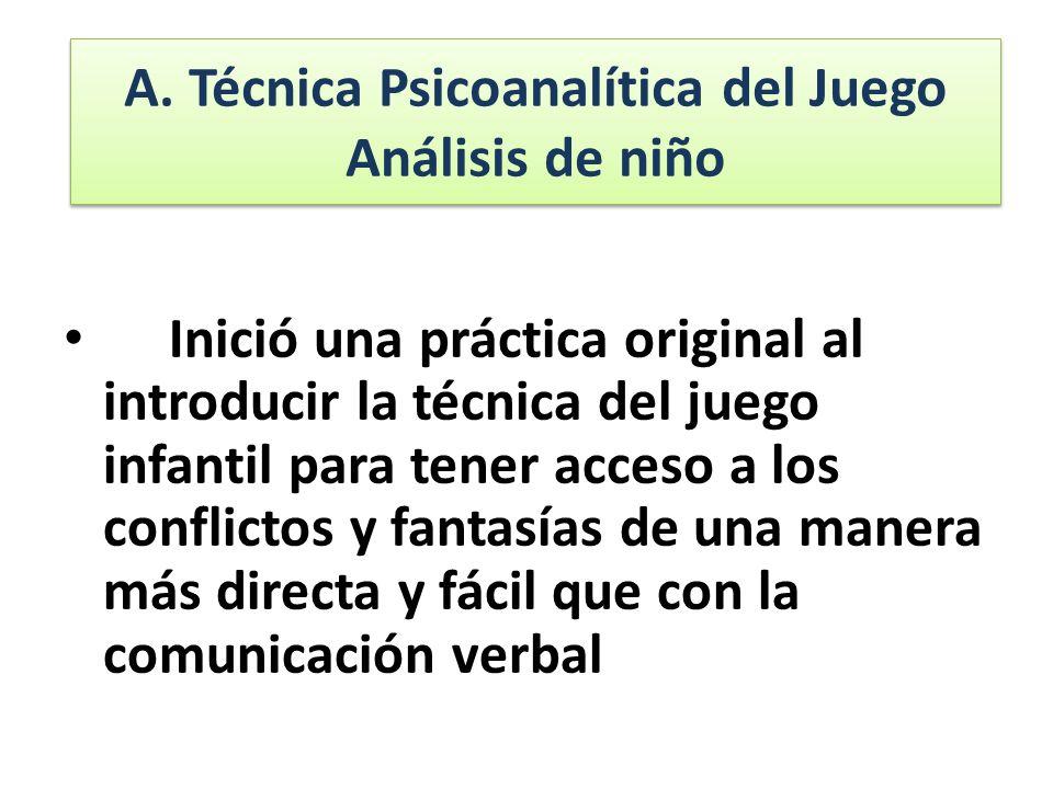 A. Técnica Psicoanalítica del Juego Análisis de niño A. Técnica Psicoanalítica del Juego Análisis de niño Inició una práctica original al introducir l