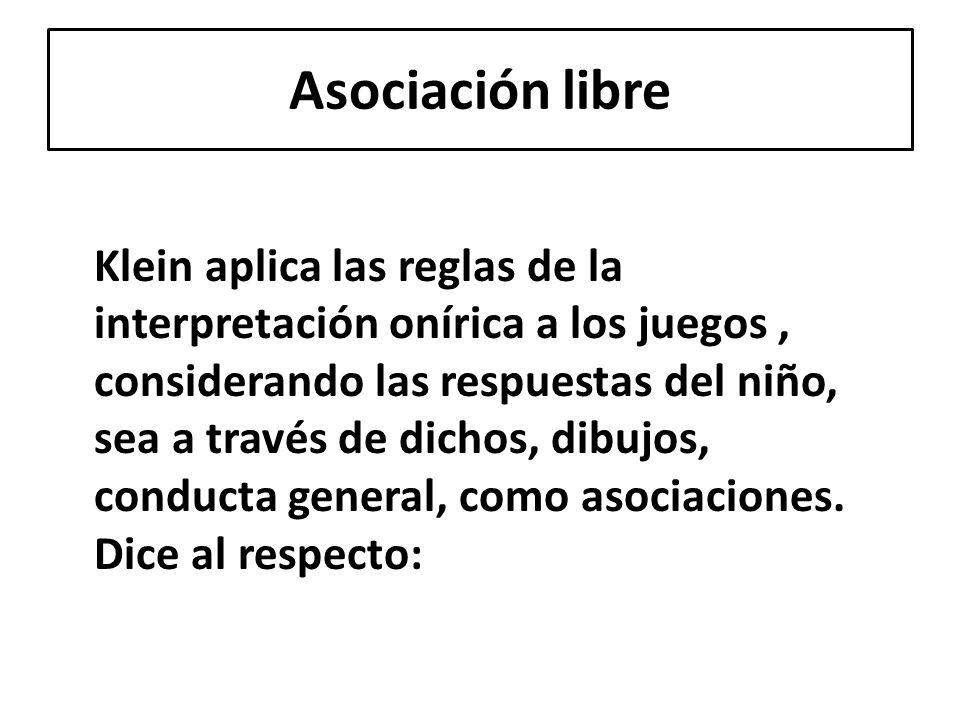 Asociación libre Klein aplica las reglas de la interpretación onírica a los juegos, considerando las respuestas del niño, sea a través de dichos, dibu