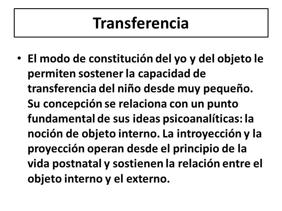 El modo de constitución del yo y del objeto le permiten sostener la capacidad de transferencia del niño desde muy pequeño. Su concepción se relaciona
