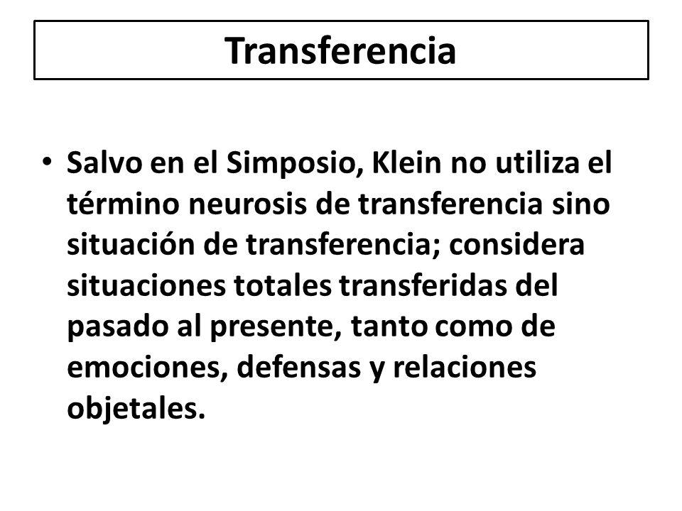 Salvo en el Simposio, Klein no utiliza el término neurosis de transferencia sino situación de transferencia; considera situaciones totales transferida