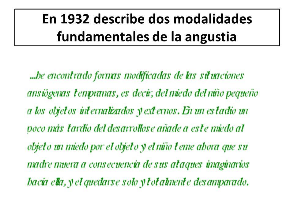En 1932 describe dos modalidades fundamentales de la angustia