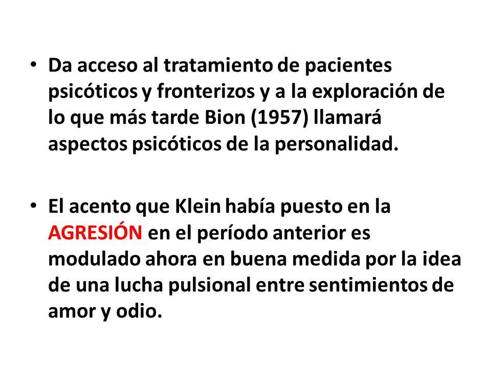 Da acceso al tratamiento de pacientes psicóticos y fronterizos y a la exploración de lo que más tarde Bion (1957) llamará aspectos psicóticos de la pe