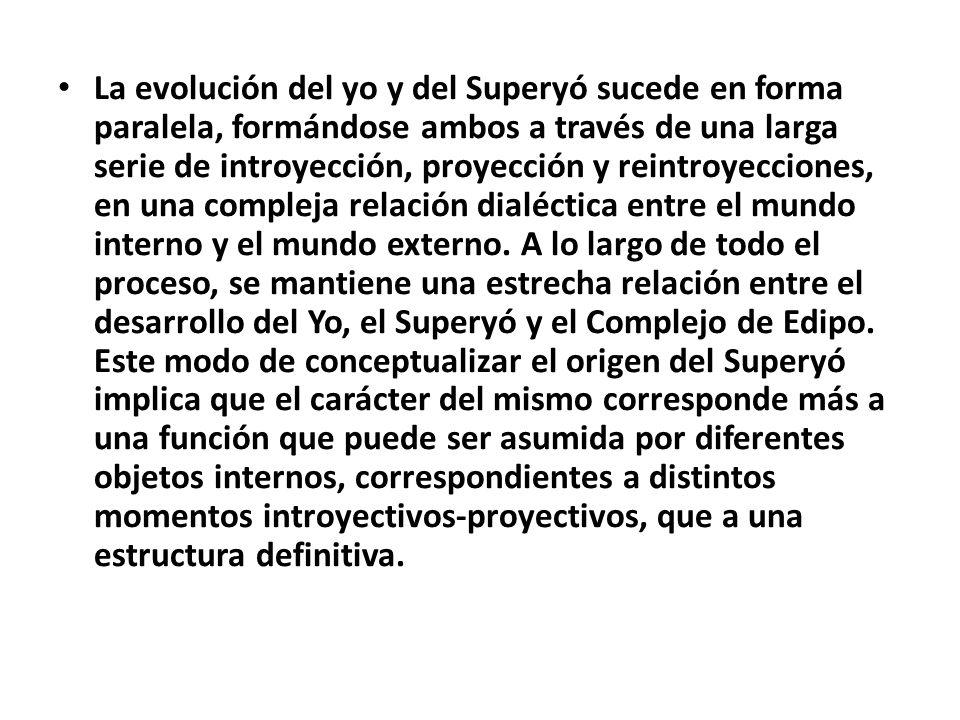 La evolución del yo y del Superyó sucede en forma paralela, formándose ambos a través de una larga serie de introyección, proyección y reintroyeccione