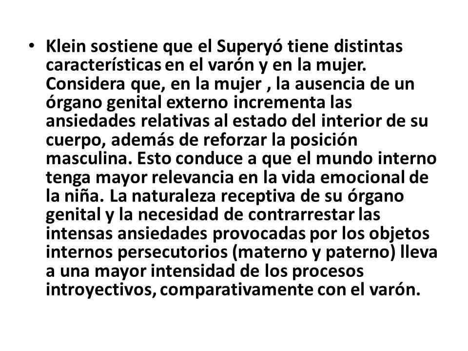 Klein sostiene que el Superyó tiene distintas características en el varón y en la mujer. Considera que, en la mujer, la ausencia de un órgano genital