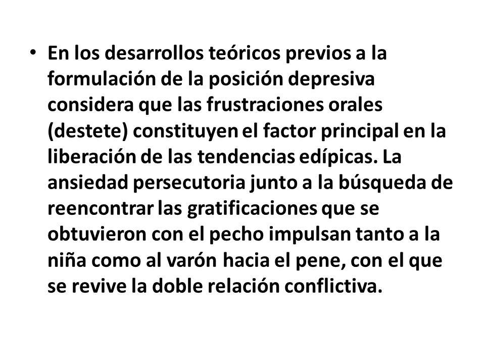 En los desarrollos teóricos previos a la formulación de la posición depresiva considera que las frustraciones orales (destete) constituyen el factor p