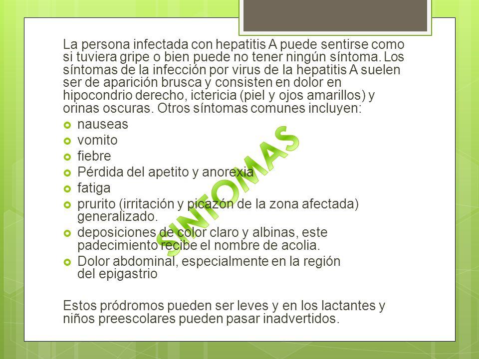 La persona infectada con hepatitis A puede sentirse como si tuviera gripe o bien puede no tener ningún síntoma. Los síntomas de la infección por virus