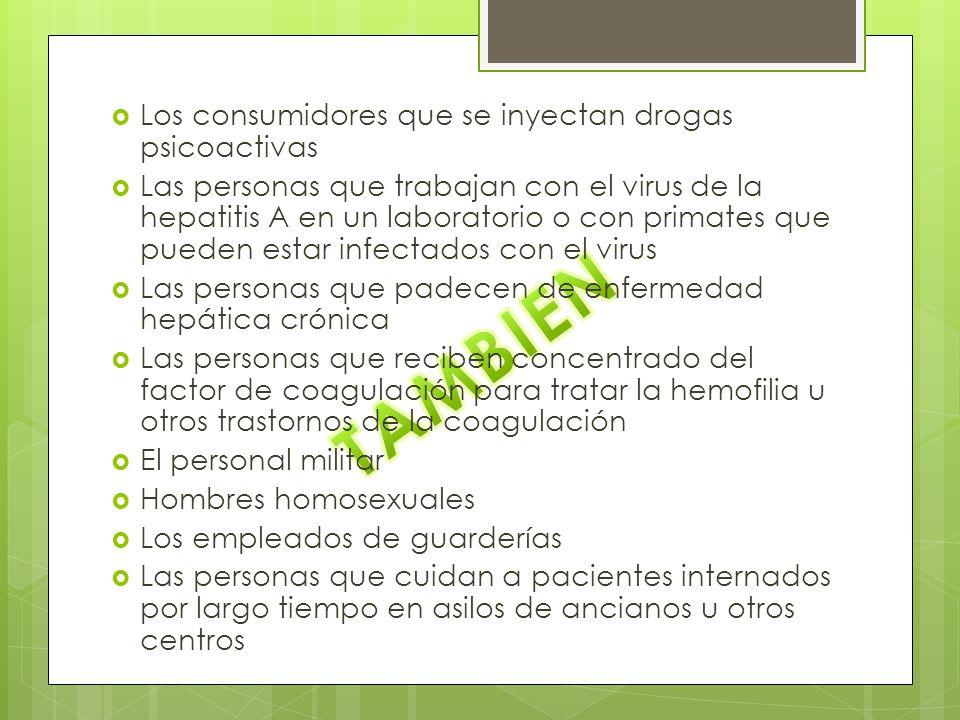Los consumidores que se inyectan drogas psicoactivas Las personas que trabajan con el virus de la hepatitis A en un laboratorio o con primates que pue