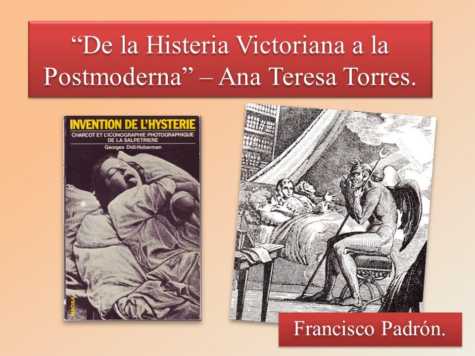 Francisco Padrón. De la Histeria Victoriana a la Postmoderna – Ana Teresa Torres.