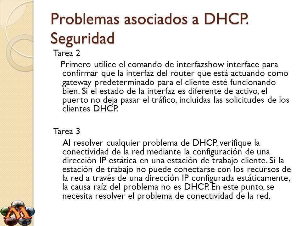 Problemas asociados a DHCP. Seguridad Tarea 2 Primero utilice el comando de interfazshow interface para confirmar que la interfaz del router que está