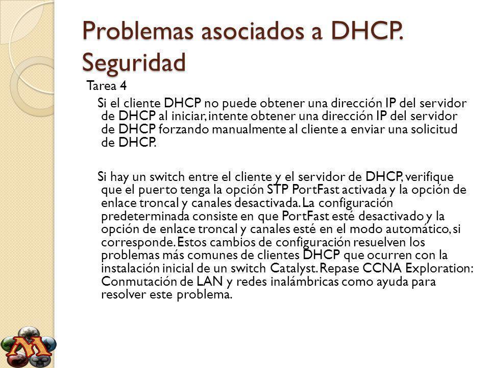 Problemas asociados a DHCP. Seguridad Tarea 4 Si el cliente DHCP no puede obtener una dirección IP del servidor de DHCP al iniciar, intente obtener un
