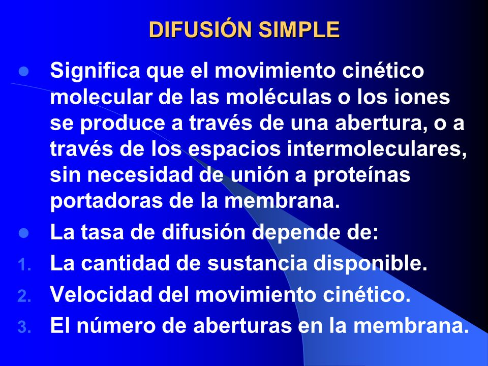 DIFUSIÓN SIMPLE Significa que el movimiento cinético molecular de las moléculas o los iones se produce a través de una abertura, o a través de los esp