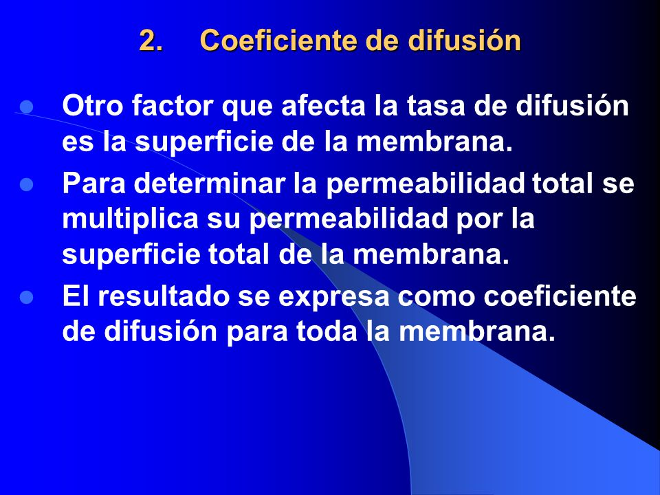 2.Coeficiente de difusión Otro factor que afecta la tasa de difusión es la superficie de la membrana. Para determinar la permeabilidad total se multip