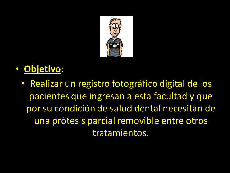 Objetivo: Realizar un registro fotográfico digital de los pacientes que ingresan a esta facultad y que por su condición de salud dental necesitan de una prótesis parcial removible entre otros tratamientos.