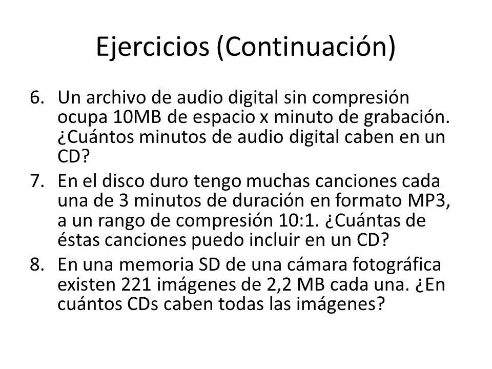 Ejercicios (Continuación) 6.Un archivo de audio digital sin compresión ocupa 10MB de espacio x minuto de grabación.