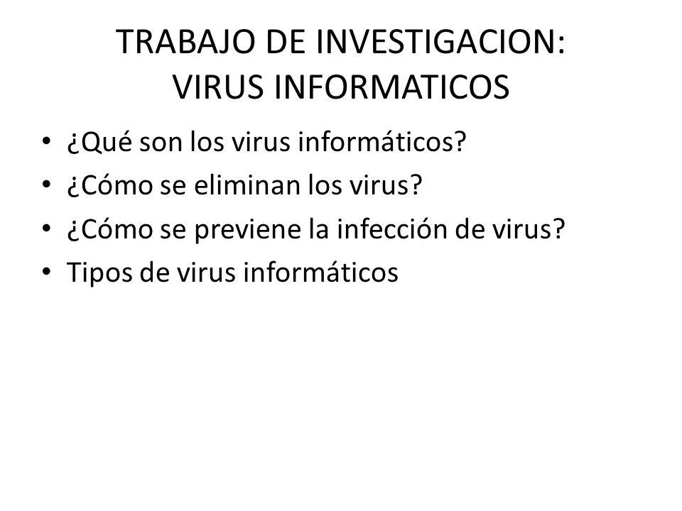 TRABAJO DE INVESTIGACION: VIRUS INFORMATICOS ¿Qué son los virus informáticos? ¿Cómo se eliminan los virus? ¿Cómo se previene la infección de virus? Ti