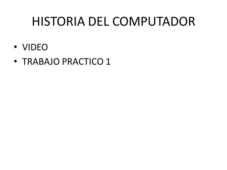 HISTORIA DEL COMPUTADOR VIDEO TRABAJO PRACTICO 1
