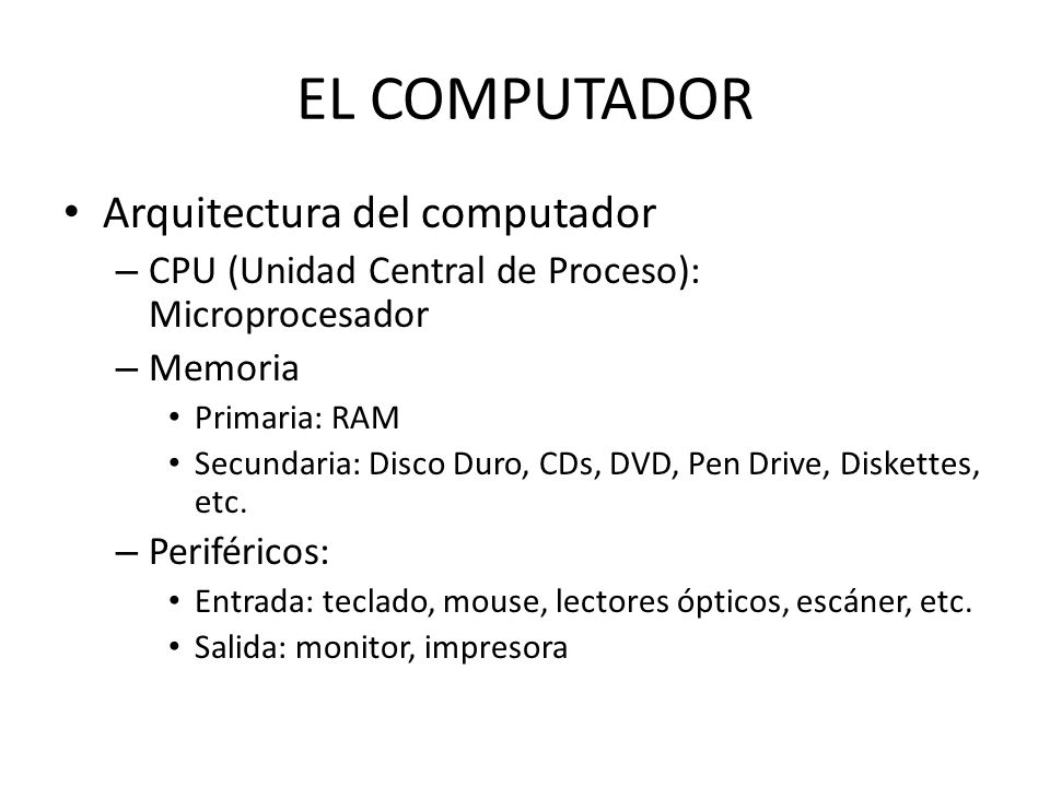 ARQUITECTURA DEL COMPUTADOR PROCESADOR CPU PERIFERICOS DE ENTRADA PERIFERICOS DE SALIDA MEMORIA SECUNDARIA MEMORIA PRINCIPAL RAM Sistema Operativo Word