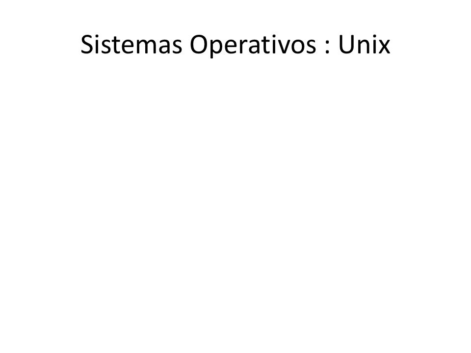 Sistemas Operativos : Unix
