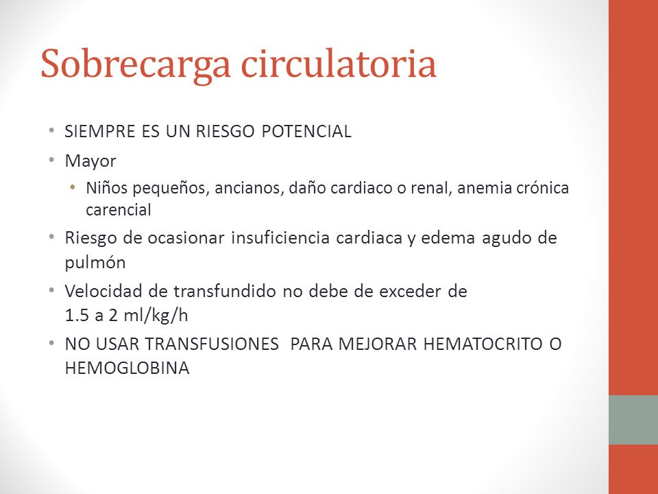 Sobrecarga circulatoria SIEMPRE ES UN RIESGO POTENCIAL Mayor Niños pequeños, ancianos, daño cardiaco o renal, anemia crónica carencial Riesgo de ocasi
