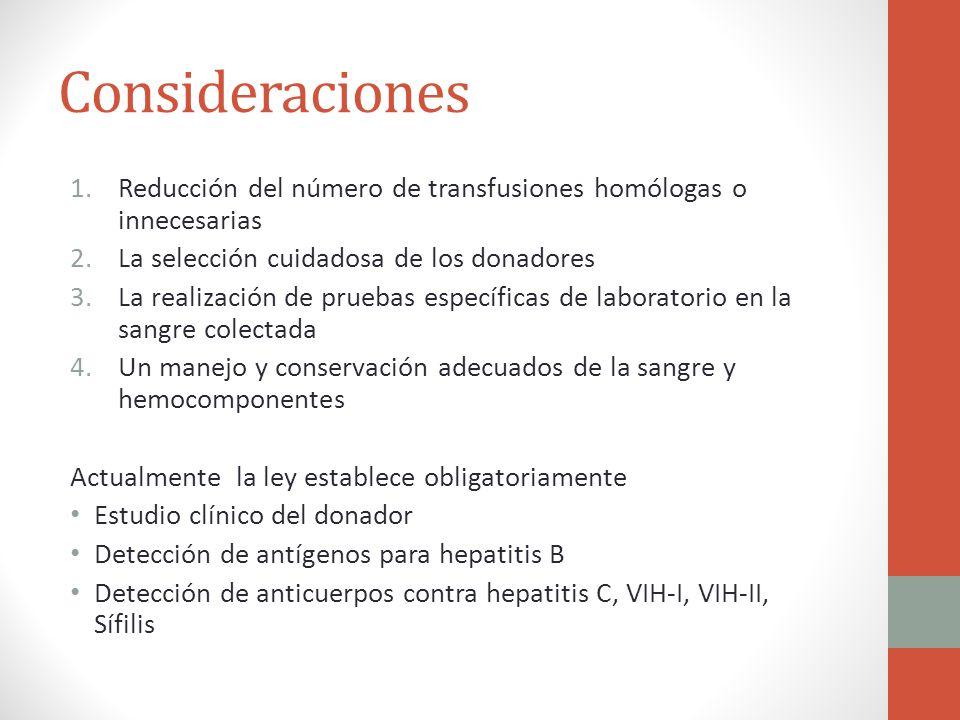 Consideraciones 1.Reducción del número de transfusiones homólogas o innecesarias 2.La selección cuidadosa de los donadores 3.La realización de pruebas